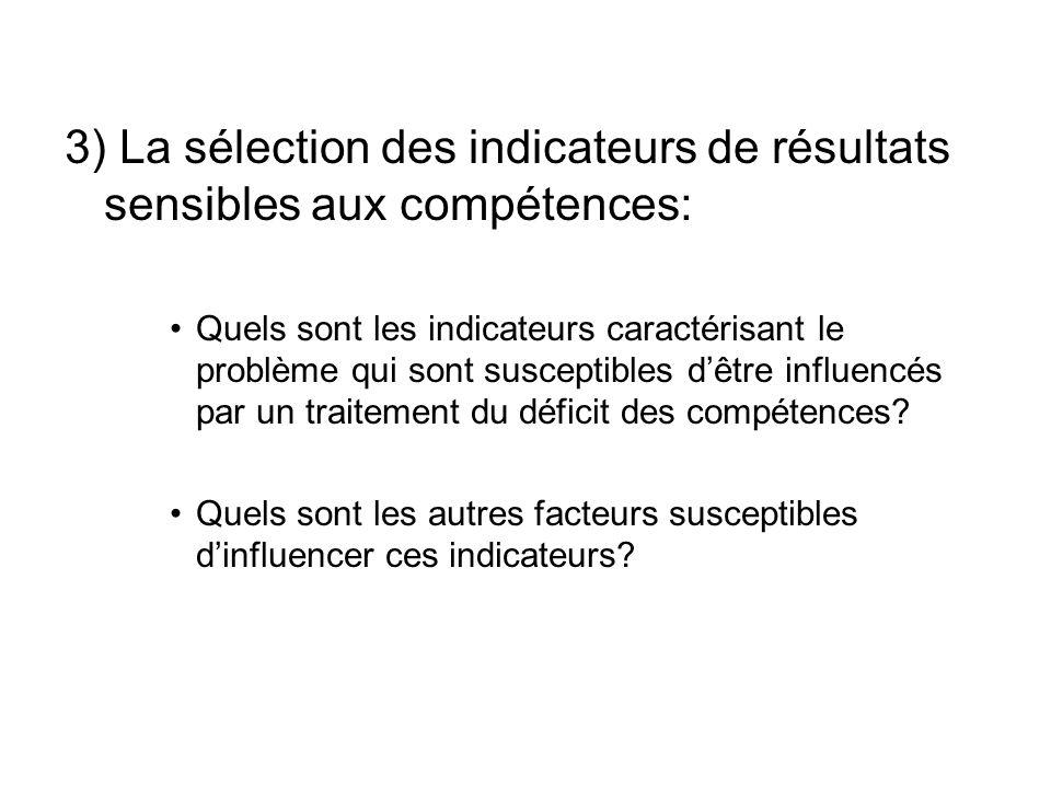 3) La sélection des indicateurs de résultats sensibles aux compétences: Quels sont les indicateurs caractérisant le problème qui sont susceptibles dêtre influencés par un traitement du déficit des compétences.