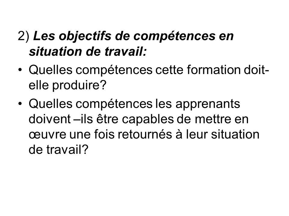 2) Les objectifs de compétences en situation de travail: Quelles compétences cette formation doit- elle produire? Quelles compétences les apprenants d