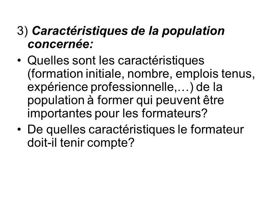 3) Caractéristiques de la population concernée: Quelles sont les caractéristiques (formation initiale, nombre, emplois tenus, expérience professionnelle,…) de la population à former qui peuvent être importantes pour les formateurs.