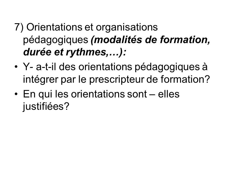 7) Orientations et organisations pédagogiques (modalités de formation, durée et rythmes,…): Y- a-t-il des orientations pédagogiques à intégrer par le