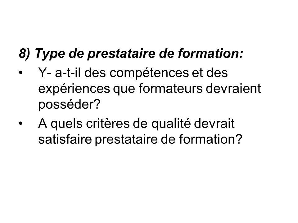 8) Type de prestataire de formation: Y- a-t-il des compétences et des expériences que formateurs devraient posséder? A quels critères de qualité devra