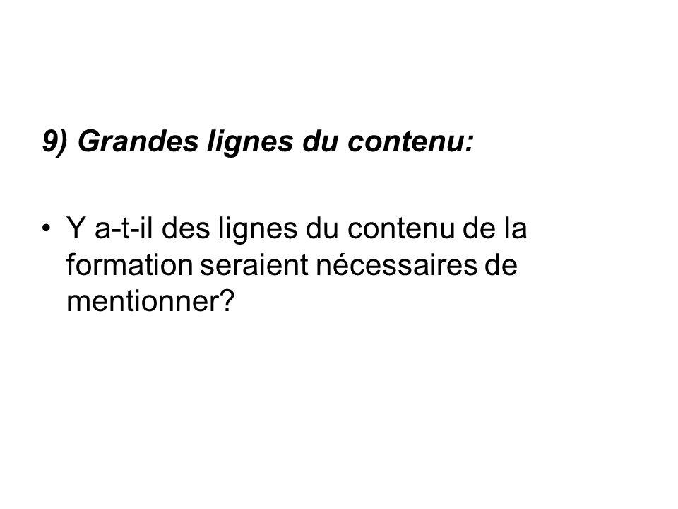 9) Grandes lignes du contenu: Y a-t-il des lignes du contenu de la formation seraient nécessaires de mentionner