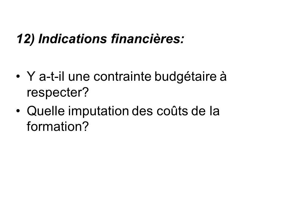 12) Indications financières: Y a-t-il une contrainte budgétaire à respecter? Quelle imputation des coûts de la formation?