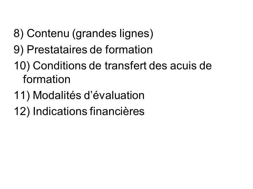 8) Contenu (grandes lignes) 9) Prestataires de formation 10) Conditions de transfert des acuis de formation 11) Modalités dévaluation 12) Indications financières