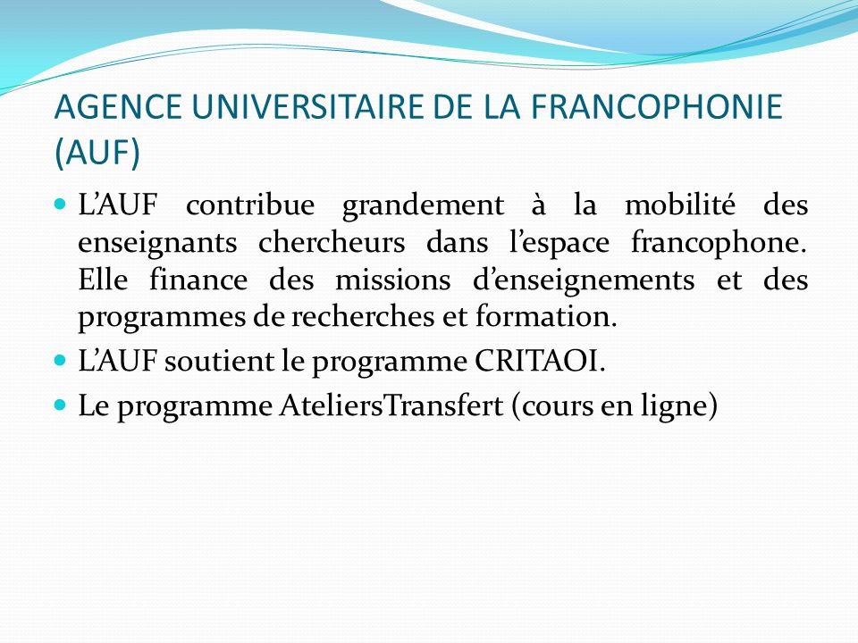 AGENCE UNIVERSITAIRE DE LA FRANCOPHONIE (AUF) LAUF contribue grandement à la mobilité des enseignants chercheurs dans lespace francophone. Elle financ