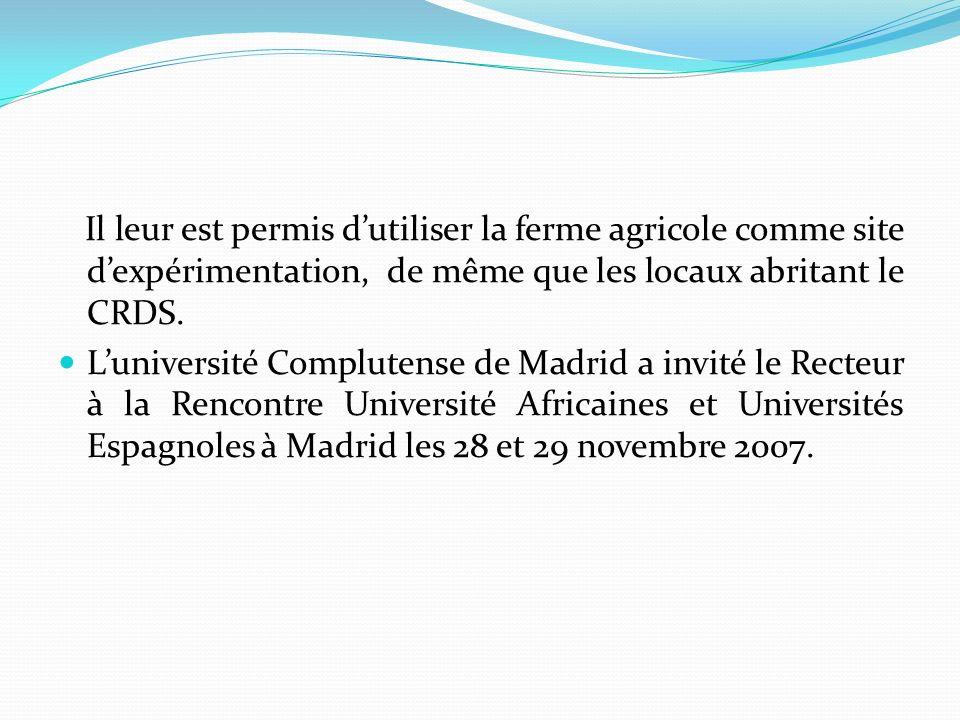 Il leur est permis dutiliser la ferme agricole comme site dexpérimentation, de même que les locaux abritant le CRDS. Luniversité Complutense de Madrid