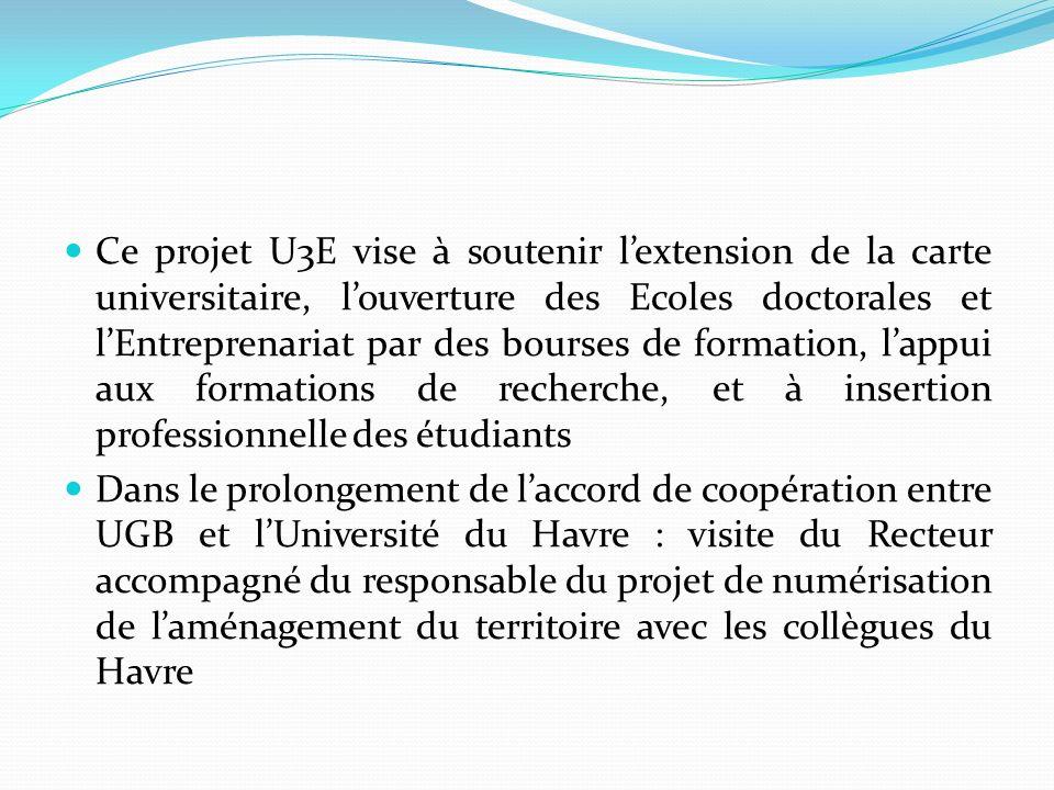Ce projet U3E vise à soutenir lextension de la carte universitaire, louverture des Ecoles doctorales et lEntreprenariat par des bourses de formation,