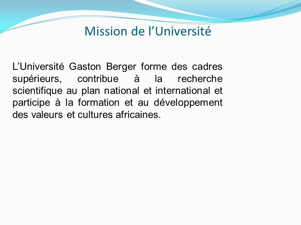 Mission de lUniversité LUniversité Gaston Berger forme des cadres supérieurs, contribue à la recherche scientifique au plan national et international