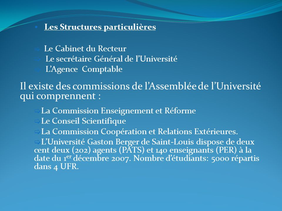 Les Structures particulières Le Cabinet du Recteur Le secrétaire Général de lUniversité LAgence Comptable Il existe des commissions de lAssemblée de l