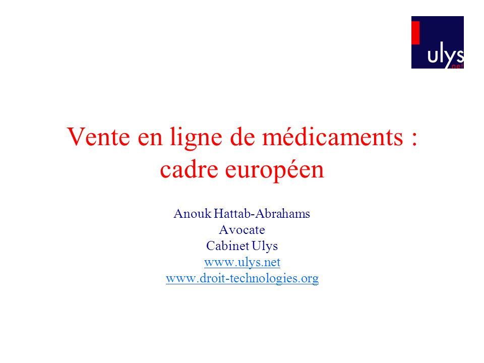 Vente en ligne de médicaments : cadre européen Anouk Hattab-Abrahams Avocate Cabinet Ulys www.ulys.net www.droit-technologies.org