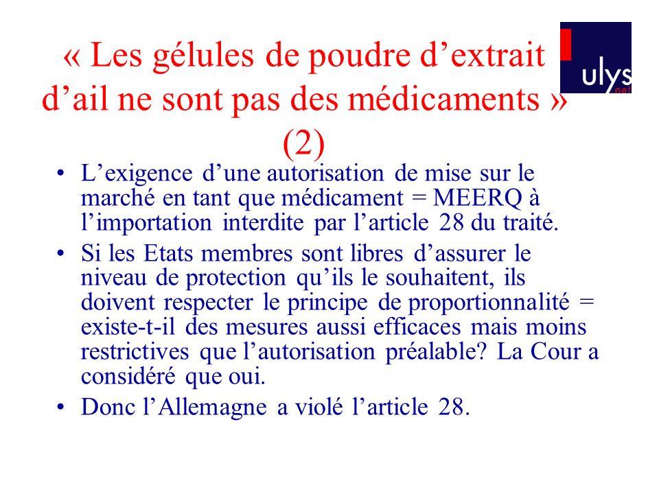 « Les gélules de poudre dextrait dail ne sont pas des médicaments » (2) Lexigence dune autorisation de mise sur le marché en tant que médicament = MEE