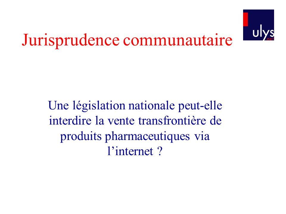 Jurisprudence communautaire Une législation nationale peut-elle interdire la vente transfrontière de produits pharmaceutiques via linternet ?