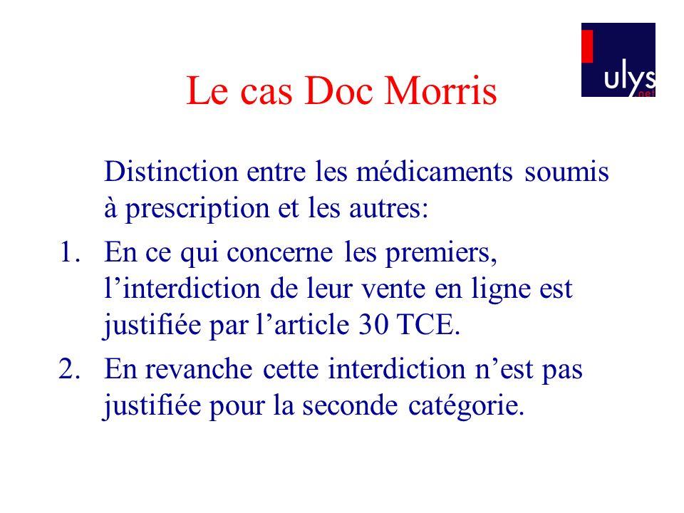 Le cas Doc Morris Distinction entre les médicaments soumis à prescription et les autres: 1.En ce qui concerne les premiers, linterdiction de leur vent