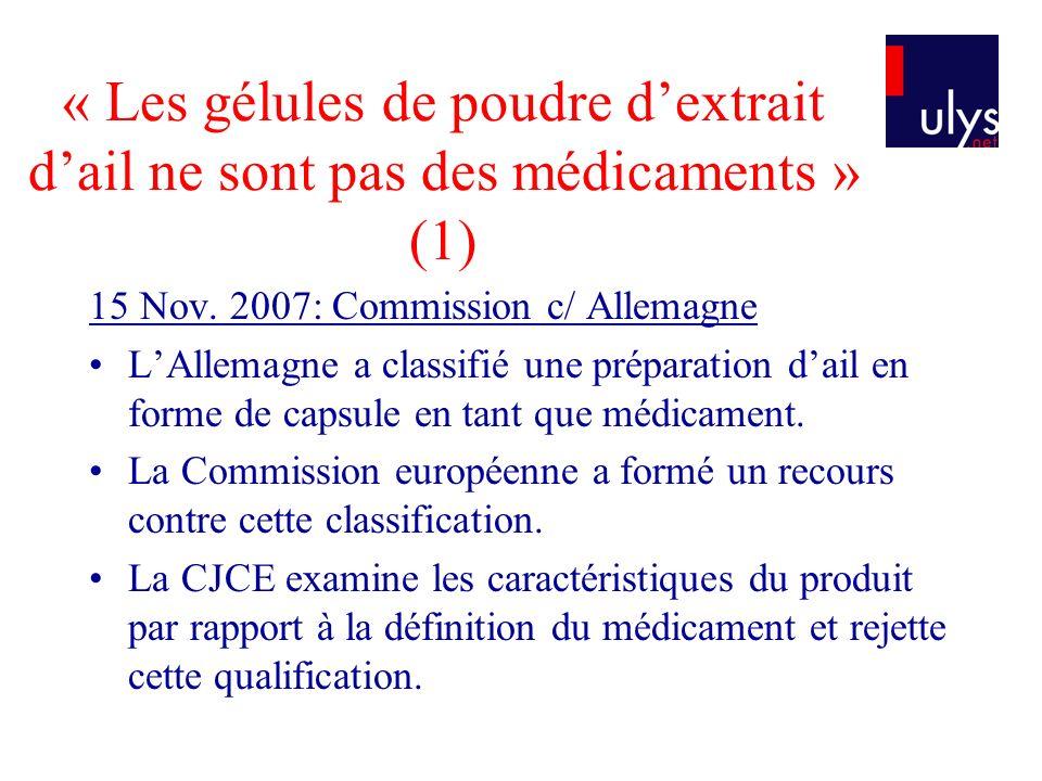 « Les gélules de poudre dextrait dail ne sont pas des médicaments » (1) 15 Nov. 2007: Commission c/ Allemagne LAllemagne a classifié une préparation d