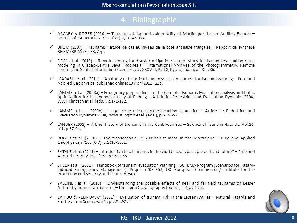 Macro-simulation d évacuation sous SIG RG – IRD – Janvier 2012 3 – Perspectives 7 Les premiers résultats permettront de réaliser des cartes de durées théoriques de mise en sécurité des personnes.