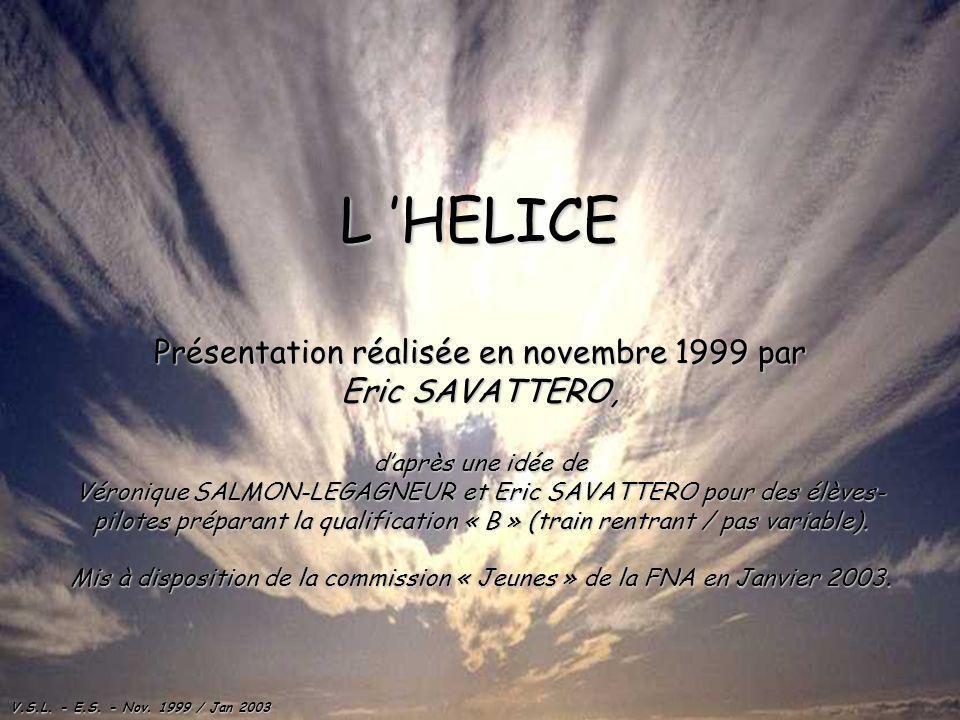 V.S.L. - E.S. - Nov. 1999 / Jan 2003 L HELICE Présentation réalisée en novembre 1999 par Eric SAVATTERO, daprès une idée de Véronique SALMON-LEGAGNEUR
