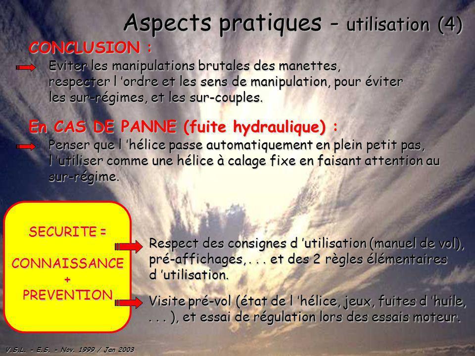 V.S.L. - E.S. - Nov. 1999 / Jan 2003 Aspects pratiques - utilisation (4) CONCLUSION : Eviter les manipulations brutales des manettes, respecter l ordr
