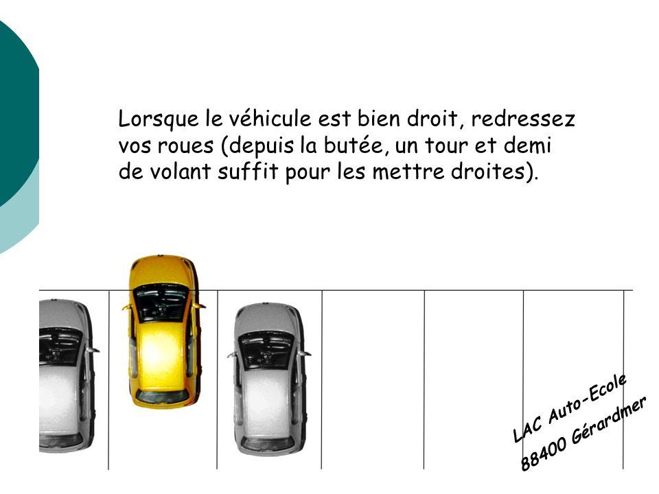 Lorsque le véhicule est bien droit, redressez vos roues (depuis la butée, un tour et demi de volant suffit pour les mettre droites). LAC Auto-Ecole 88