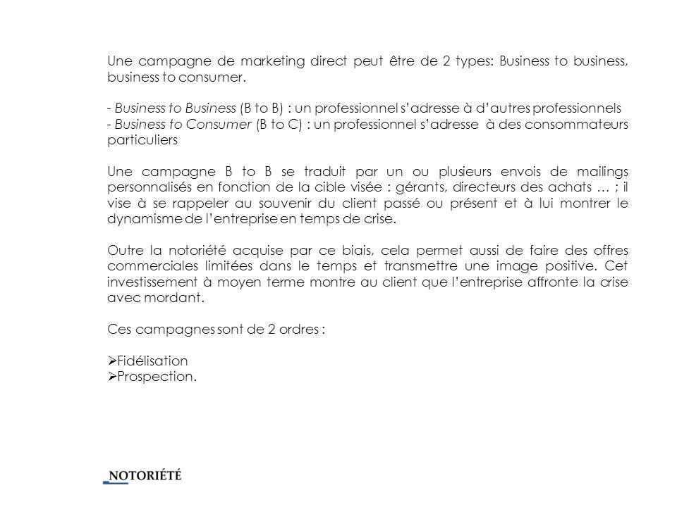 Une campagne de marketing direct peut être de 2 types: Business to business, business to consumer. - Business to Business (B to B) : un professionnel