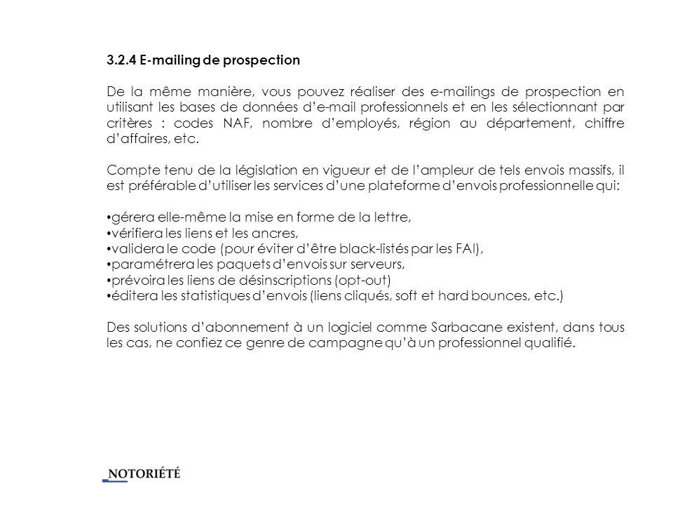 3.2.4 E-mailing de prospection De la même manière, vous pouvez réaliser des e-mailings de prospection en utilisant les bases de données de-mail professionnels et en les sélectionnant par critères : codes NAF, nombre demployés, région au département, chiffre daffaires, etc.
