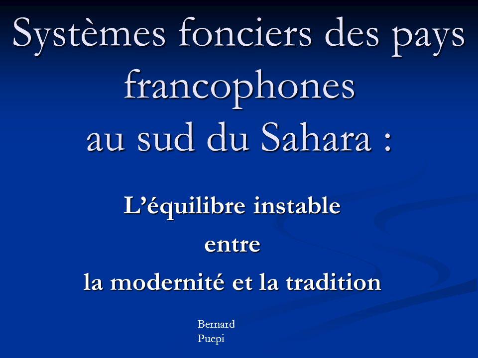 Systèmes fonciers des pays francophones au sud du Sahara : Léquilibre instable entre la modernité et la tradition Bernard Puepi