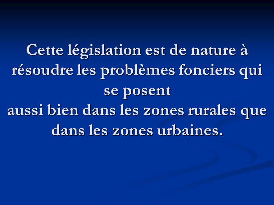 Cette législation est de nature à résoudre les problèmes fonciers qui se posent aussi bien dans les zones rurales que dans les zones urbaines.