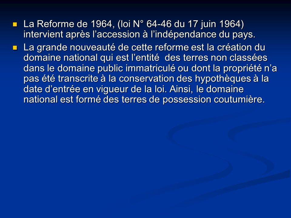 La Reforme de 1964, (loi N° 64-46 du 17 juin 1964) intervient après laccession à lindépendance du pays. La Reforme de 1964, (loi N° 64-46 du 17 juin 1
