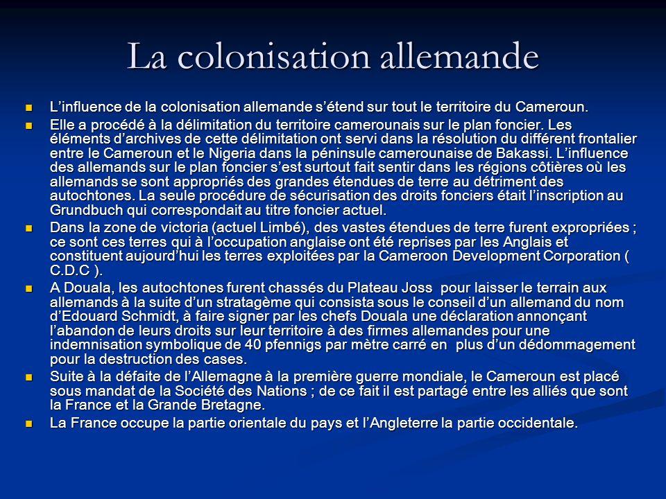 La colonisation allemande Linfluence de la colonisation allemande sétend sur tout le territoire du Cameroun.
