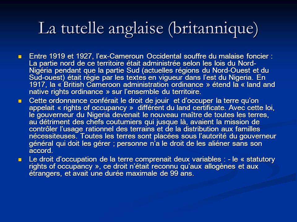 La tutelle anglaise (britannique) Entre 1919 et 1927, lex-Cameroun Occidental souffre du malaise foncier : La partie nord de ce territoire était admin