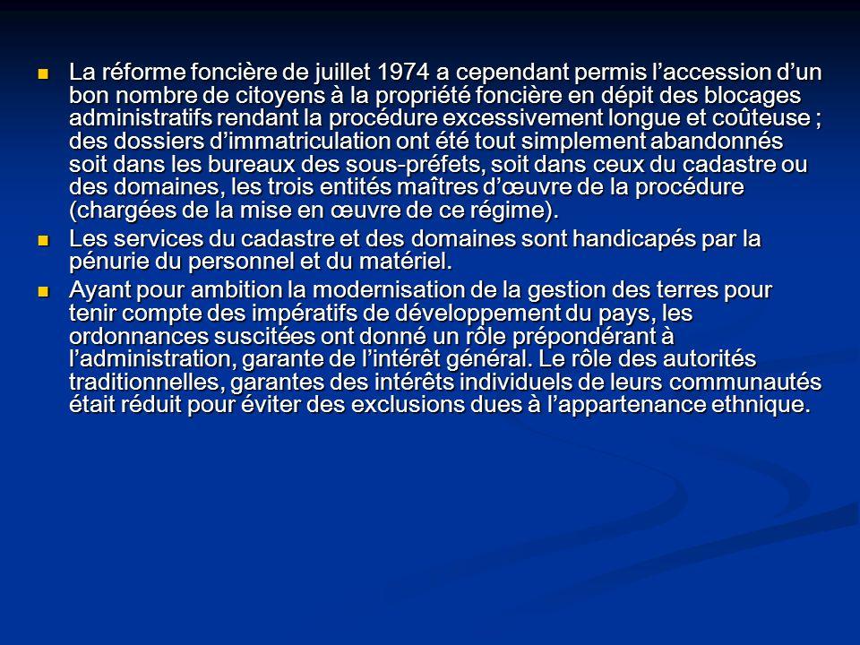 La réforme foncière de juillet 1974 a cependant permis laccession dun bon nombre de citoyens à la propriété foncière en dépit des blocages administrat
