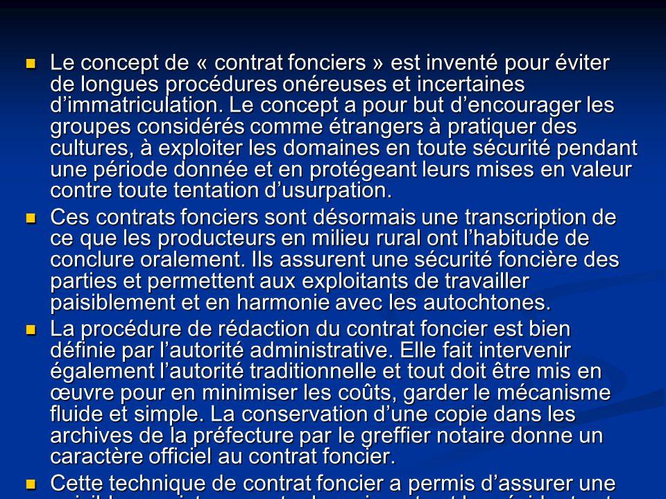 Le concept de « contrat fonciers » est inventé pour éviter de longues procédures onéreuses et incertaines dimmatriculation. Le concept a pour but denc