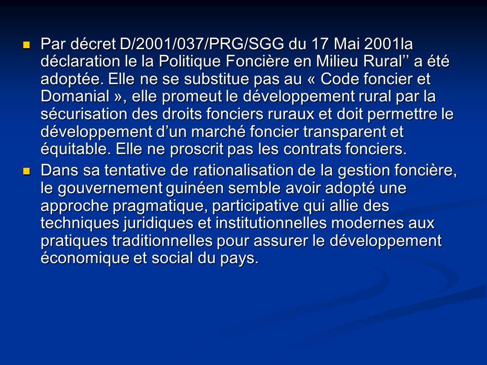 Par décret D/2001/037/PRG/SGG du 17 Mai 2001la déclaration le la Politique Foncière en Milieu Rural a été adoptée. Elle ne se substitue pas au « Code