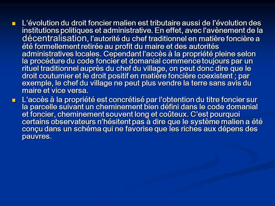 Lévolution du droit foncier malien est tributaire aussi de lévolution des institutions politiques et administrative. En effet, avec lavènement de la d