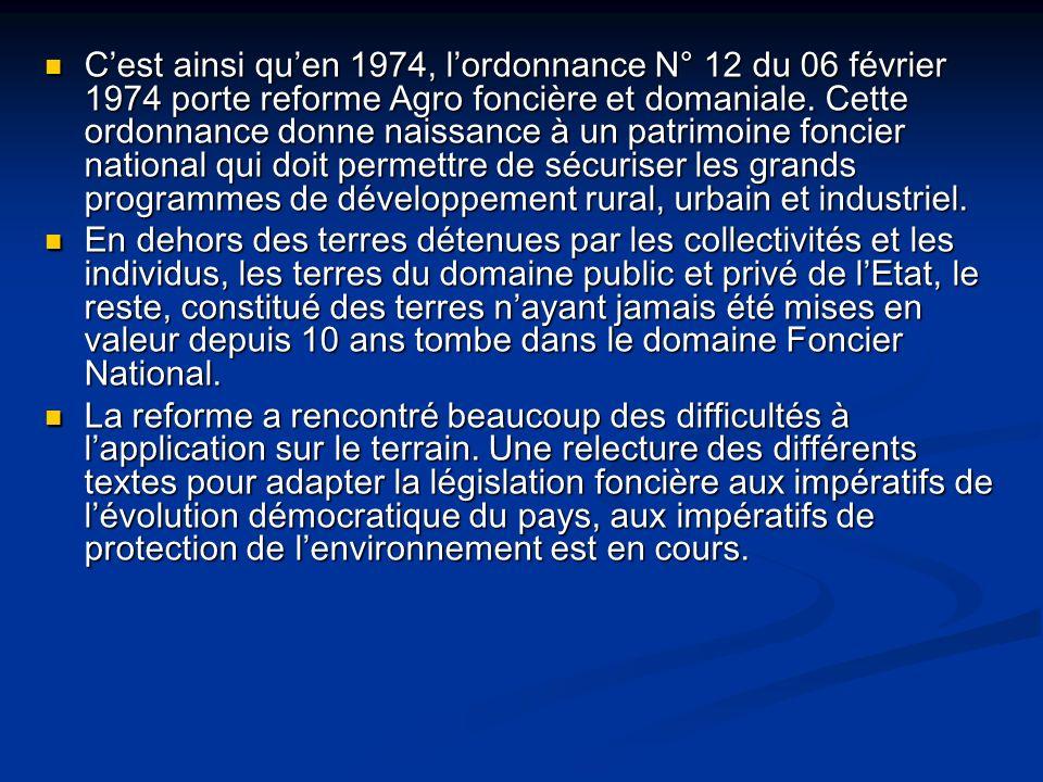 Cest ainsi quen 1974, lordonnance N° 12 du 06 février 1974 porte reforme Agro foncière et domaniale. Cette ordonnance donne naissance à un patrimoine