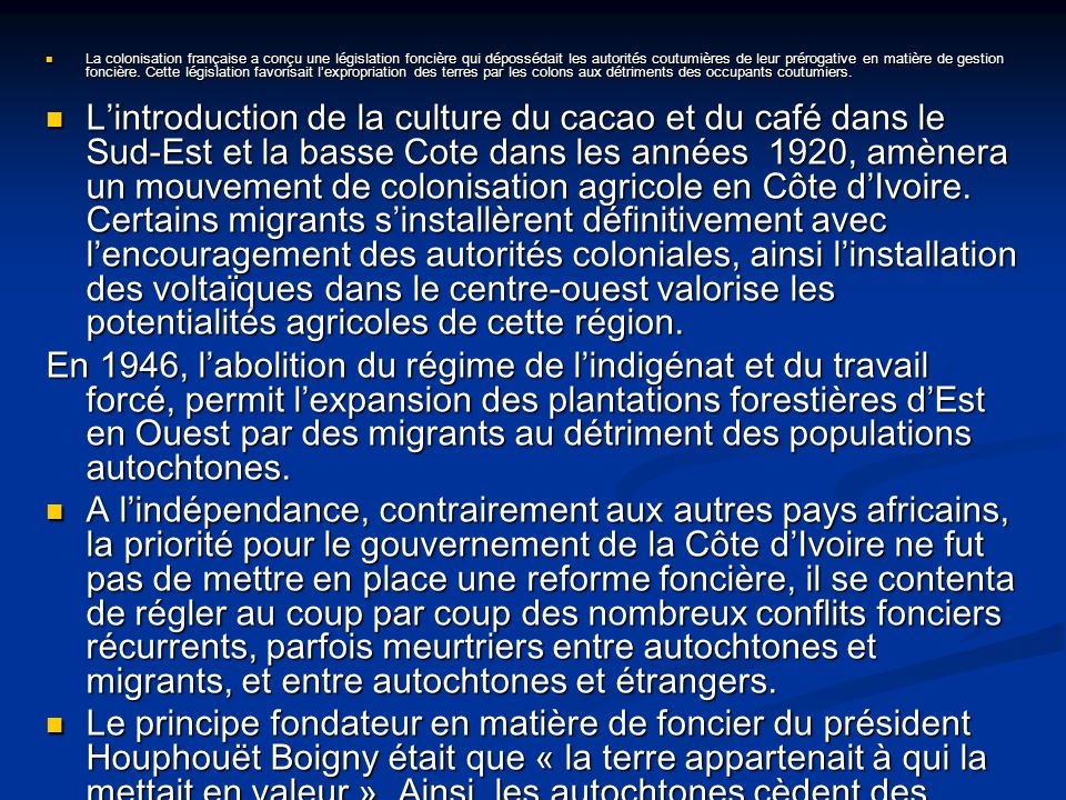 La colonisation française a conçu une législation foncière qui dépossédait les autorités coutumières de leur prérogative en matière de gestion foncière.