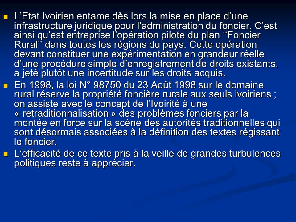 LEtat Ivoirien entame dès lors la mise en place dune infrastructure juridique pour ladministration du foncier. Cest ainsi quest entreprise lopération