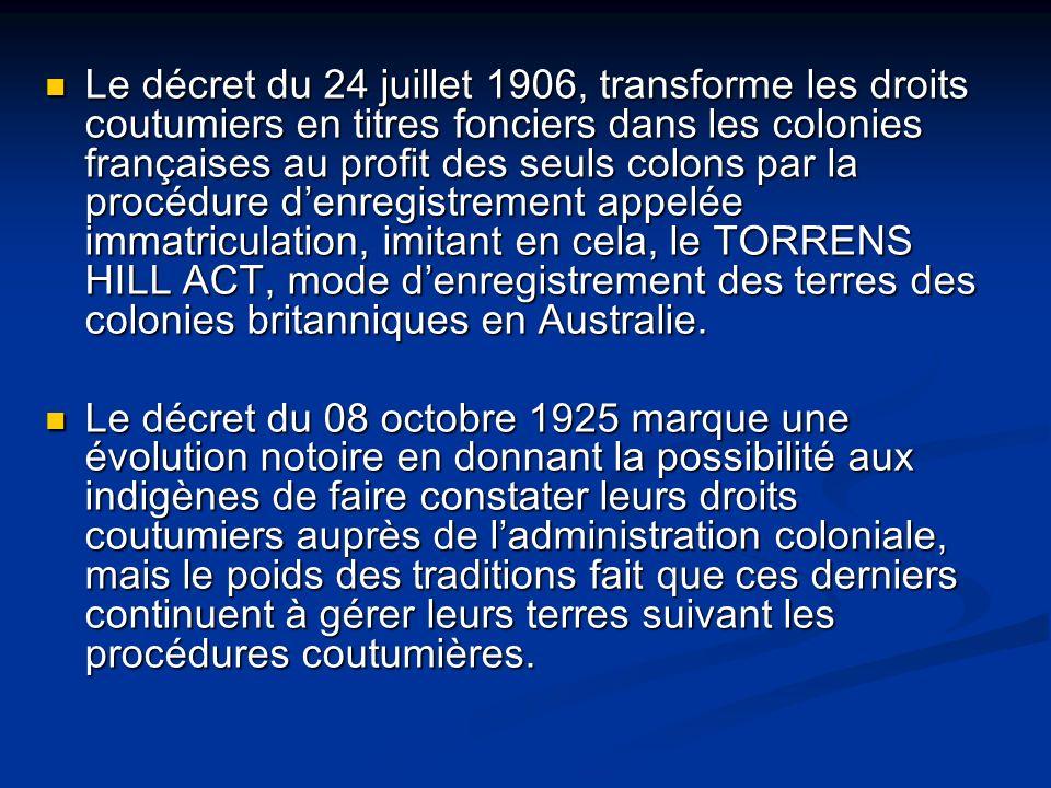 Le décret du 24 juillet 1906, transforme les droits coutumiers en titres fonciers dans les colonies françaises au profit des seuls colons par la procé