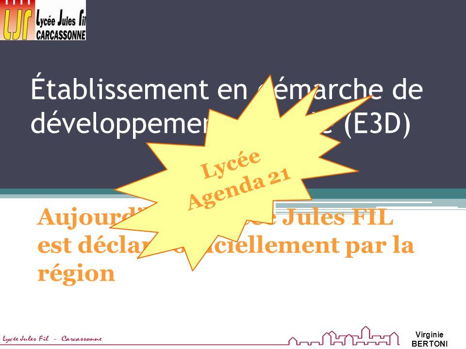 Aujourdhui le lycée Jules FIL est déclaré officiellement par la région Établissement en démarche de développement durable (E3D) Lycée Agenda 21 Virginie BERTONI