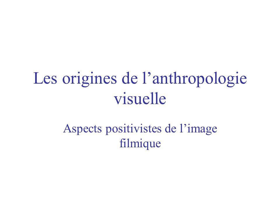 Les origines de lanthropologie visuelle Aspects positivistes de limage filmique