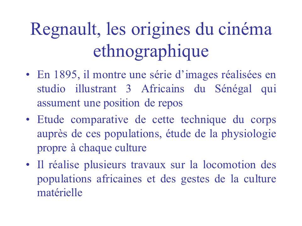 Regnault, les origines du cinéma ethnographique En 1895, il montre une série dimages réalisées en studio illustrant 3 Africains du Sénégal qui assumen