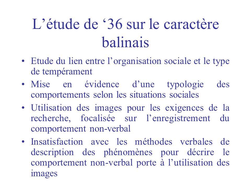 Létude de 36 sur le caractère balinais Etude du lien entre lorganisation sociale et le type de tempérament Mise en évidence dune typologie des comport