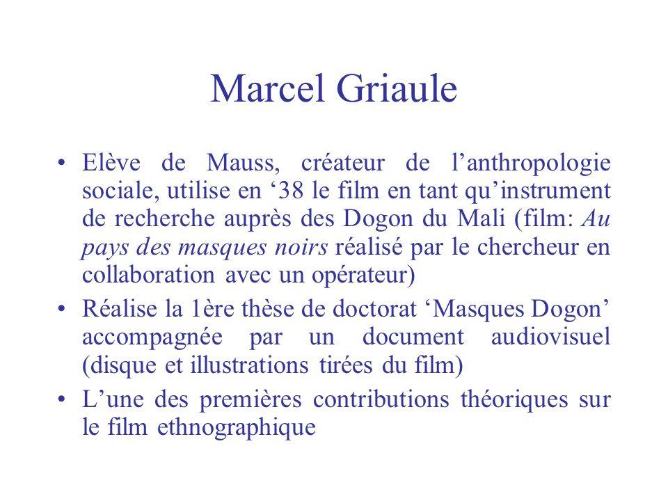 Marcel Griaule Elève de Mauss, créateur de lanthropologie sociale, utilise en 38 le film en tant quinstrument de recherche auprès des Dogon du Mali (f