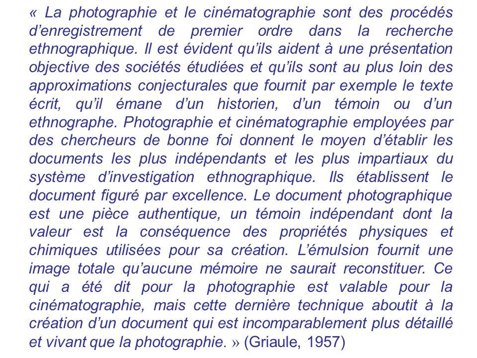 « La photographie et le cinématographie sont des procédés denregistrement de premier ordre dans la recherche ethnographique. Il est évident quils aide