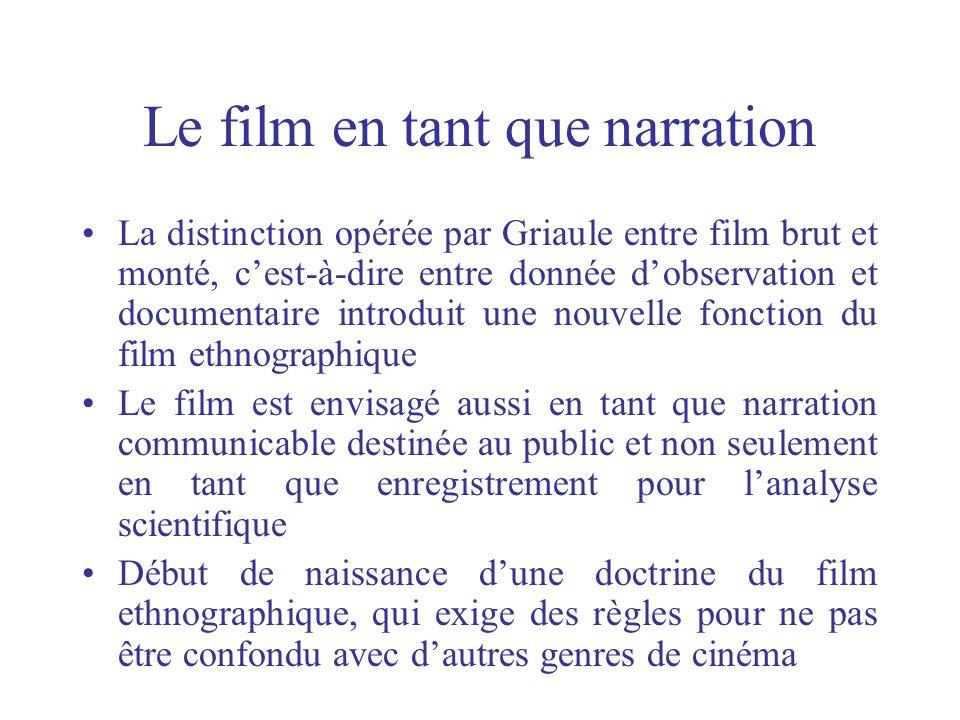 Le film en tant que narration La distinction opérée par Griaule entre film brut et monté, cest-à-dire entre donnée dobservation et documentaire introd