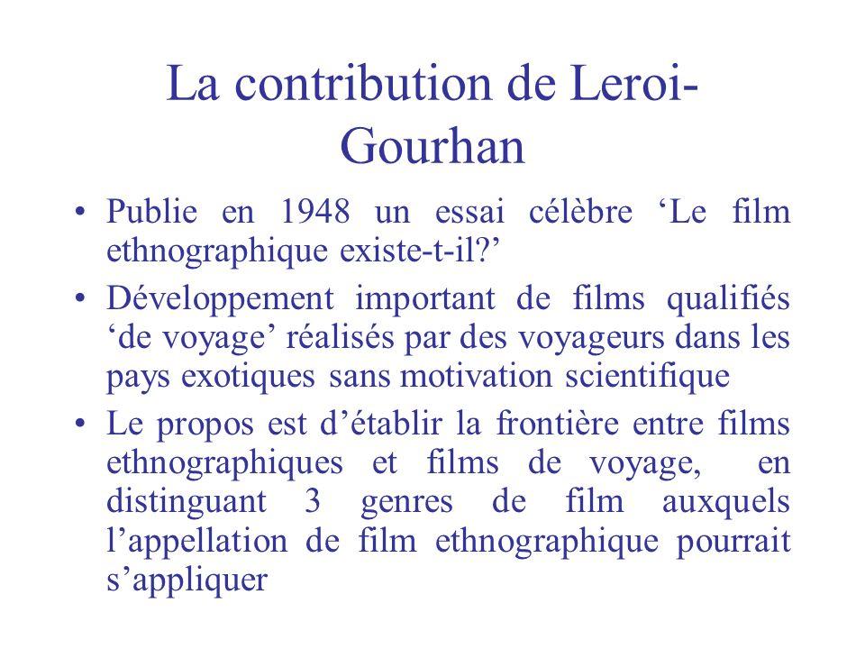 La contribution de Leroi- Gourhan Publie en 1948 un essai célèbre Le film ethnographique existe-t-il? Développement important de films qualifiés de vo