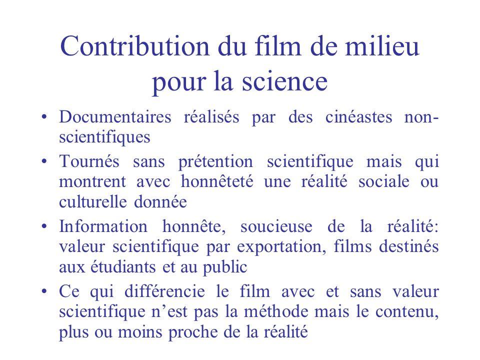 Contribution du film de milieu pour la science Documentaires réalisés par des cinéastes non- scientifiques Tournés sans prétention scientifique mais q