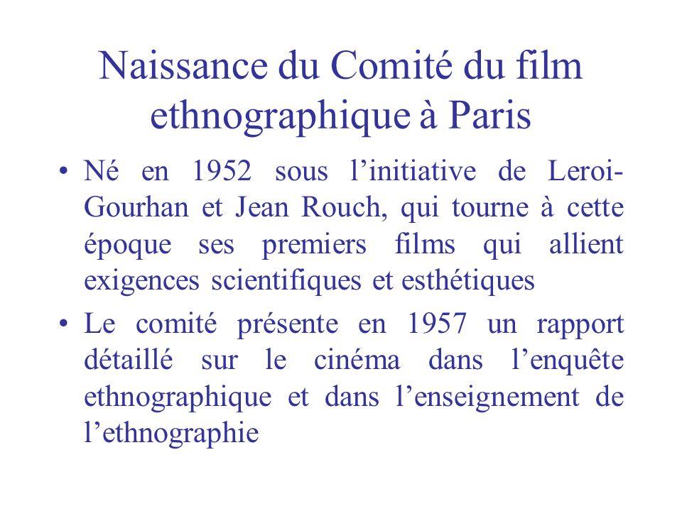 Naissance du Comité du film ethnographique à Paris Né en 1952 sous linitiative de Leroi- Gourhan et Jean Rouch, qui tourne à cette époque ses premiers