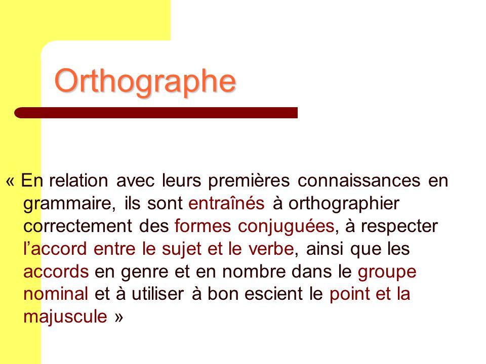 Orthographe « En relation avec leurs premières connaissances en grammaire, ils sont entraînés à orthographier correctement des formes conjuguées, à re