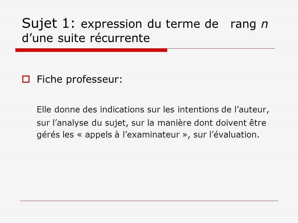 Sujet 1: expression du terme de rang n dune suite récurrente Fiche professeur: Elle donne des indications sur les intentions de lauteur, sur lanalyse