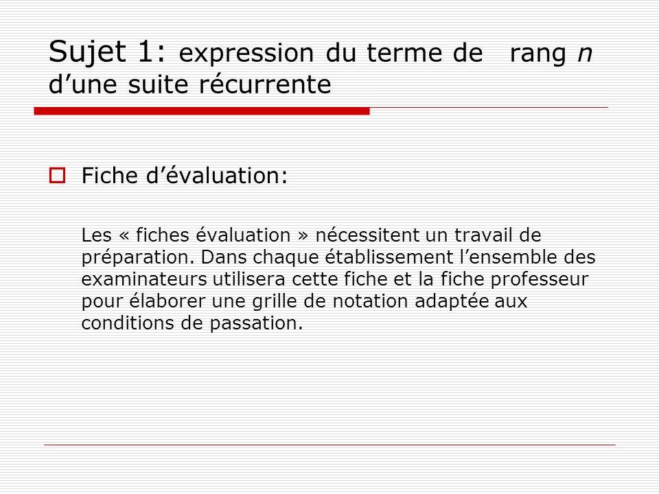 Sujet 1: expression du terme de rang n dune suite récurrente Fiche dévaluation: Les « fiches évaluation » nécessitent un travail de préparation. Dans